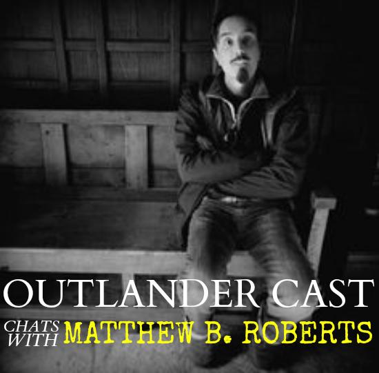 Outlander Cast chats w/Outlander Writer/Producer: Matthew B. Roberts – Episode 19