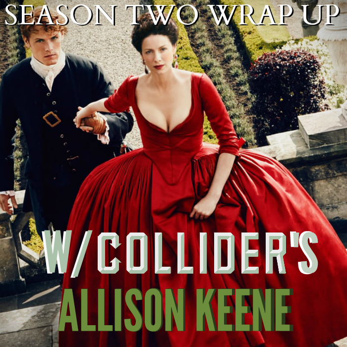Outlander Cast: Season Two Wrap Up w/ Chief TV Critic of Collider.com – Allison Keene – Episode 71