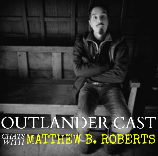 Outlander Cast chats w/Outlander Writer/Producer: Matthew B. Roberts – Episode 19