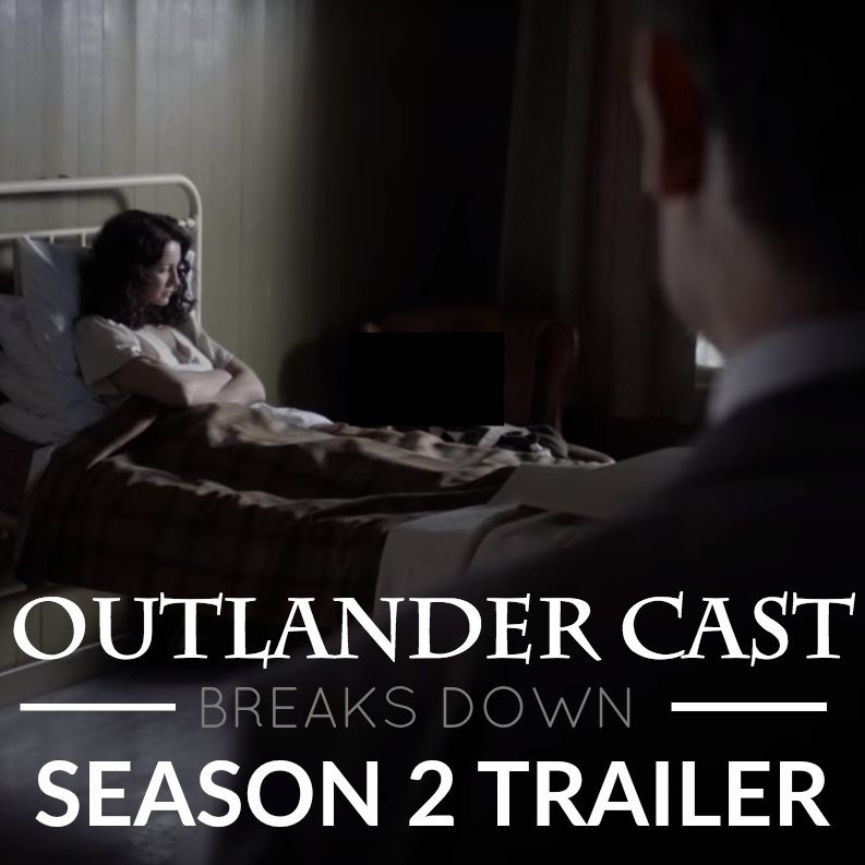 Outlander Cast Breaks Down The Outlander Season 2 Trailer