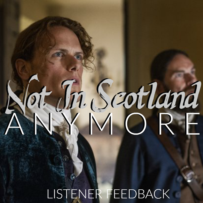 Outlander Cast: Not In Scotland Anymore Listener Feedback – Episode 47