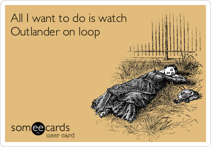 outlander someecard , Outlander Fan survival guide