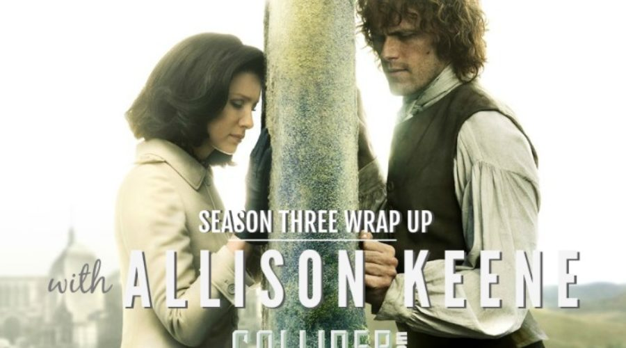 Outlander Cast: Season Three Wrap Up w/ Chief TV Critic/Editor of COLLIDER.COM – Allison Keene – Episode 113